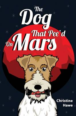 The Dog That Peed on Mars by Christine Hawe