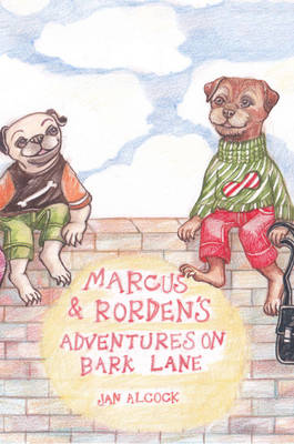 Marcus and Rorden's Adventures on Bark Lane by Jan Alcock