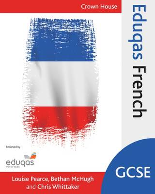 Eduqas GCSE French by Bethan McHugh, Chris Whittaker, Louise Pearce