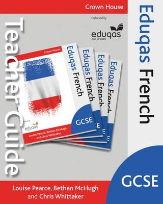 Eduqas GCSE French Teacher Guide by Louise Pearce, Bethan McHugh, Chris Whittaker