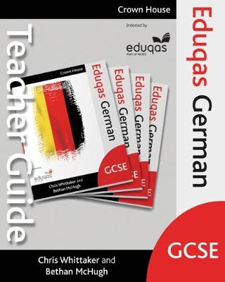 Eduqas GCSE German Teacher Guide by Chris Whittaker, Bethan McHugh