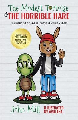 The Modest Tortoise and the Horrible Hare Homework, Bullies and the Secret to School Survival by John Mill