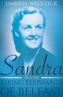 Sandra and the Flying Elephants of Belfast by Darrin Wedlock
