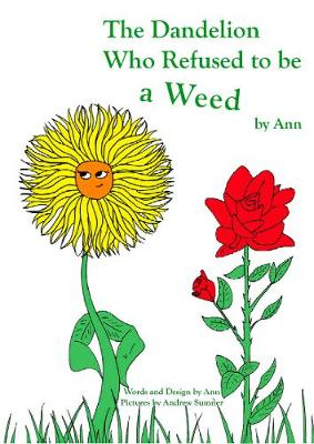 The Dandelion Who Refused to be a Weed by Ann