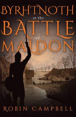 Byrhtnoth at the Battle of Maldon by Robin Campbell