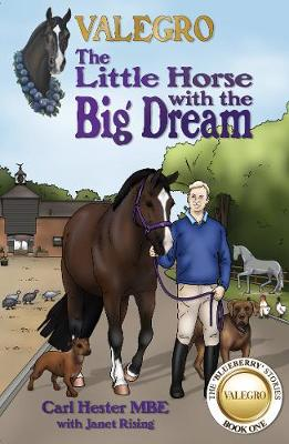 Valegro - The Little Horse with the Big Dream The Blueberry Stories by Carl Hester, Janet Rising