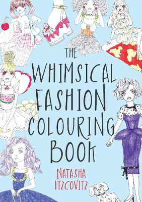 The Whimsical Fashion Colouring Book 100 Fashion Colouring Pages by Natasha Itzcovitz