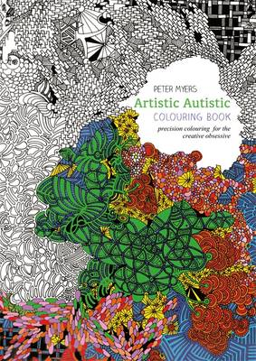 Artistic Autistic Colouring Book Precision Colouring for the Creative Obsessive by Peter Myers