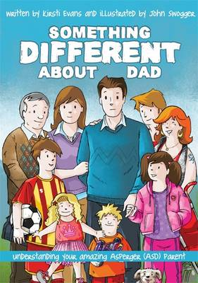 Something Different About Dad How to Live with Your Amazing Asperger Parent by Kirsti Evans, John Swogger