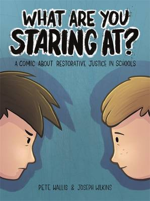 What are You Staring at? A Comic About Restorative Justice in Schools by Pete Wallis, Joseph Wilkins
