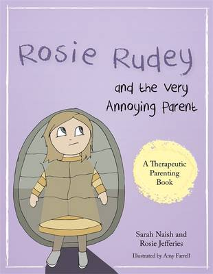 Rosie Rudey and the Very Annoying Parent A Story About a Prickly Child Who is Scared of Getting Close by Sarah Naish, Rosie Jefferies