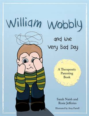 William Wobbly and the Very Bad Day A Story About When Feelings Become Too Big by Sarah Naish, Rosie Jefferies