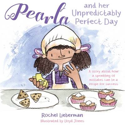 Pearla and Her Unpredictably Perfect Day A Story About How a Sprinkling of Mistakes Can be a Recipe for Success by Rochel Lieberman