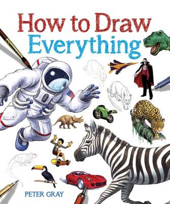 How to Draw Everything by Peter Gray