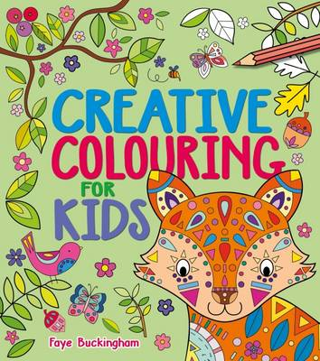 Creative Colouring for Kids by Faye Buckingham