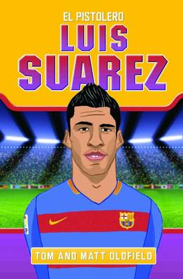 Luis Suarez El Pistolero by Tom Oldfield, Matt Oldfield