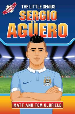 Sergio Aguero The Little Genius by Tom Oldfield, Matt Oldfield
