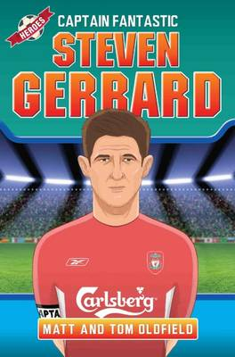 Steven Gerrard Captain Fantastic by Tom Oldfield, Matt Oldfield