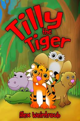 Tilly the Tiger by Alex Weintroub