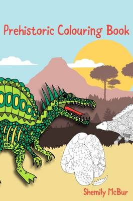 Prehistoric Colouring Book by Shemily McBur