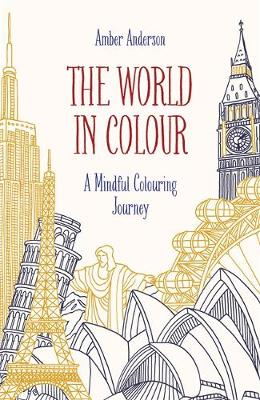 The World in Colour A Mindful Colouring Journey by Amber Anderson