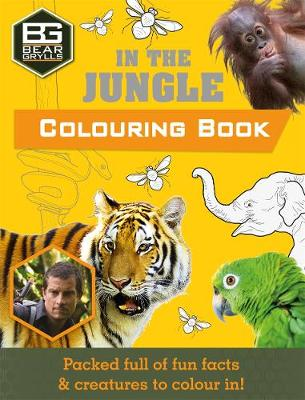 Bear Grylls Colouring Books in the Jungle by Weldon Owen Limited (UK), Bear Grylls