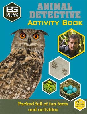 Bear Grylls Activity Series: Animal Detective by Weldon Owen Limited (UK), Bear Grylls