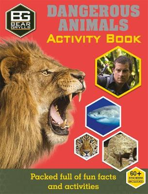 Bear Grylls Activity Series: Dangerous Animals by Weldon Owen Limited (UK), Bear Grylls