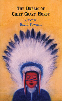 The Dream of Chief Crazy Horse by David Pownall