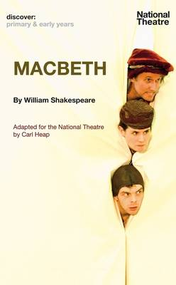 Macbeth Adapted by Carl Heap for a National Theatre Production by William Shakespeare