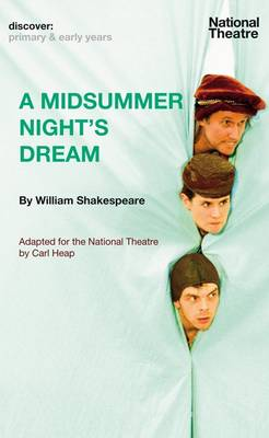 A Midsummer Night's Dream Adapted by Carl Heap for a National Theatre Production by William Shakespeare