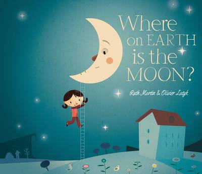 Where on Earth is the Moon? by Ruth Martin, Oliver Latyk