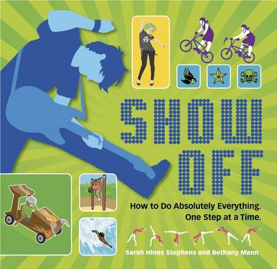 Show Off! How to Do Absolutely Everything - One Step at a Time by Sarah Hines Stephens