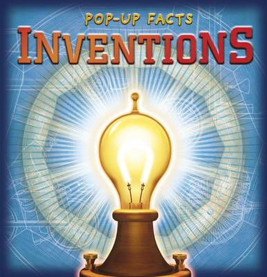 Pop-Up Facts: Inventions Discover a World of Ingenuity by Peter Bull, Chris Oxlade