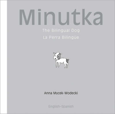 Minutka The Bilingual Dog by Anna Mycek-Wodecki