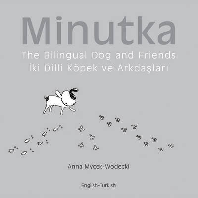 Minutka the Bilingual Dog and Friends by Anna Mycek-Wodecki