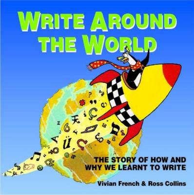 Write Around the World The Story of How and Why We Learnt to Write by Vivian French