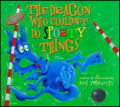 The Dragon Who Couldn't Do Sporty Things by Anni Axworthy