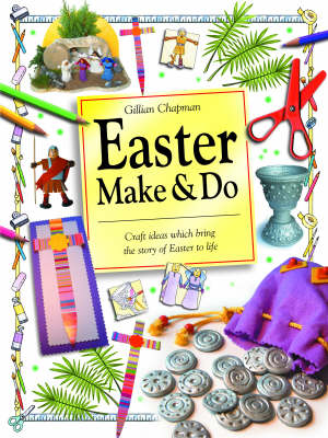 Easter Make and Do Craft Ideas Which Bring the Story of Easter to Life by Gillian Chapman