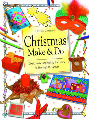 Christmas Make and Do Craft Ideas Inspired by the Story of the First Christmas by Gillian Chapman, Christine Chapman