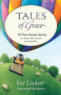 Tales of Grace 50 Five-Minute Stories for All-Age Talks, Sermons and Assemblies by Eve Lockett