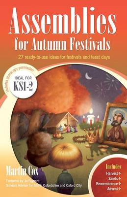 Assemblies for Autumn Festivals 27 Ready-to-use Ideas for Festivals and Feast Days by Martin Cox