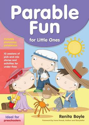 Parable Fun for Little Ones 10 Sessions of Pick-and-mix Stories and Activities for Under-fives by Renita Boyle