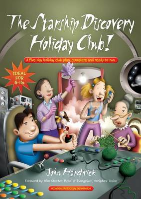 The Starship Discovery Holiday Club! A Five-day Holiday Club Plan, Complete and Ready-to-run by John Hardwick