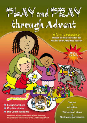 Play and Pray Through Advent A Family Resource - With Stories and Activities for the Advent and Christmas Season by Kay Warrington, Lynn Chambers, Nia Catrin Williams