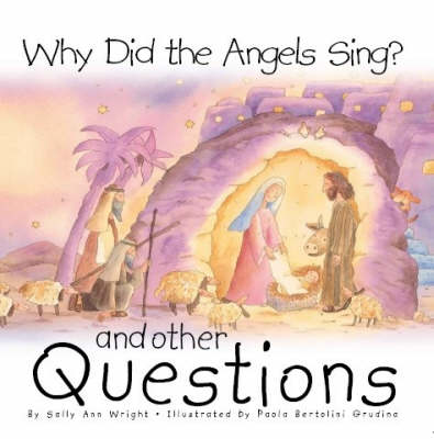 Why Did the Angels Sing? And Other Questions by Sally Ann Wright