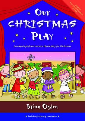Our Christmas Play An Easy-to-perform Nursery Rhyme Play for Christmas by Brian Ogden
