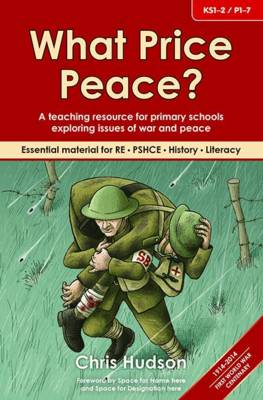 What Price Peace? A Teaching Resource for Primary Schools Exploring Issues of War and Peace by Chris Hudson
