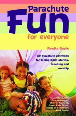 Parachute Fun for Everyone 50 Playchute Activities for Telling Bible Stories, Teaching and Worship by Renita Boyle