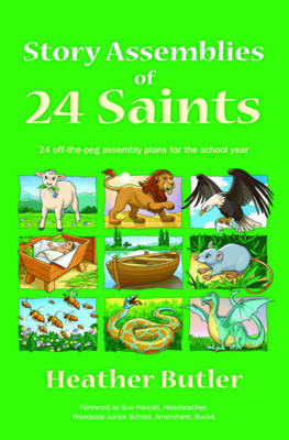 Story Assemblies of 24 Saints 24 Off-the-peg Assemblies for the School Year by Heather Butler